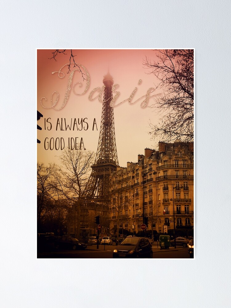 Paris Is Always A Good Idea Text Art Eiffel Tower Poster By Glimmersmith Redbubble