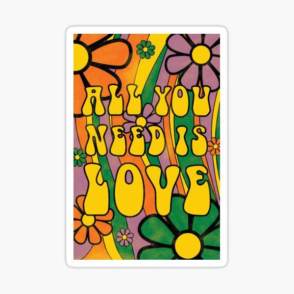 Tout ce dont tu as besoin c'est de l'amour Sticker