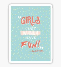Girls Just Wanna Have Fun Sticker