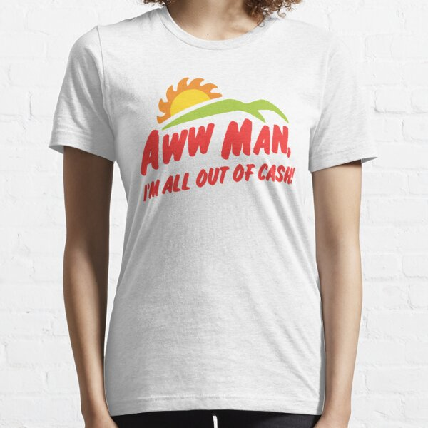 Aww man Im all out of cash - SNL Del Taco skit inspired by kelly design company Essential T-Shirt
