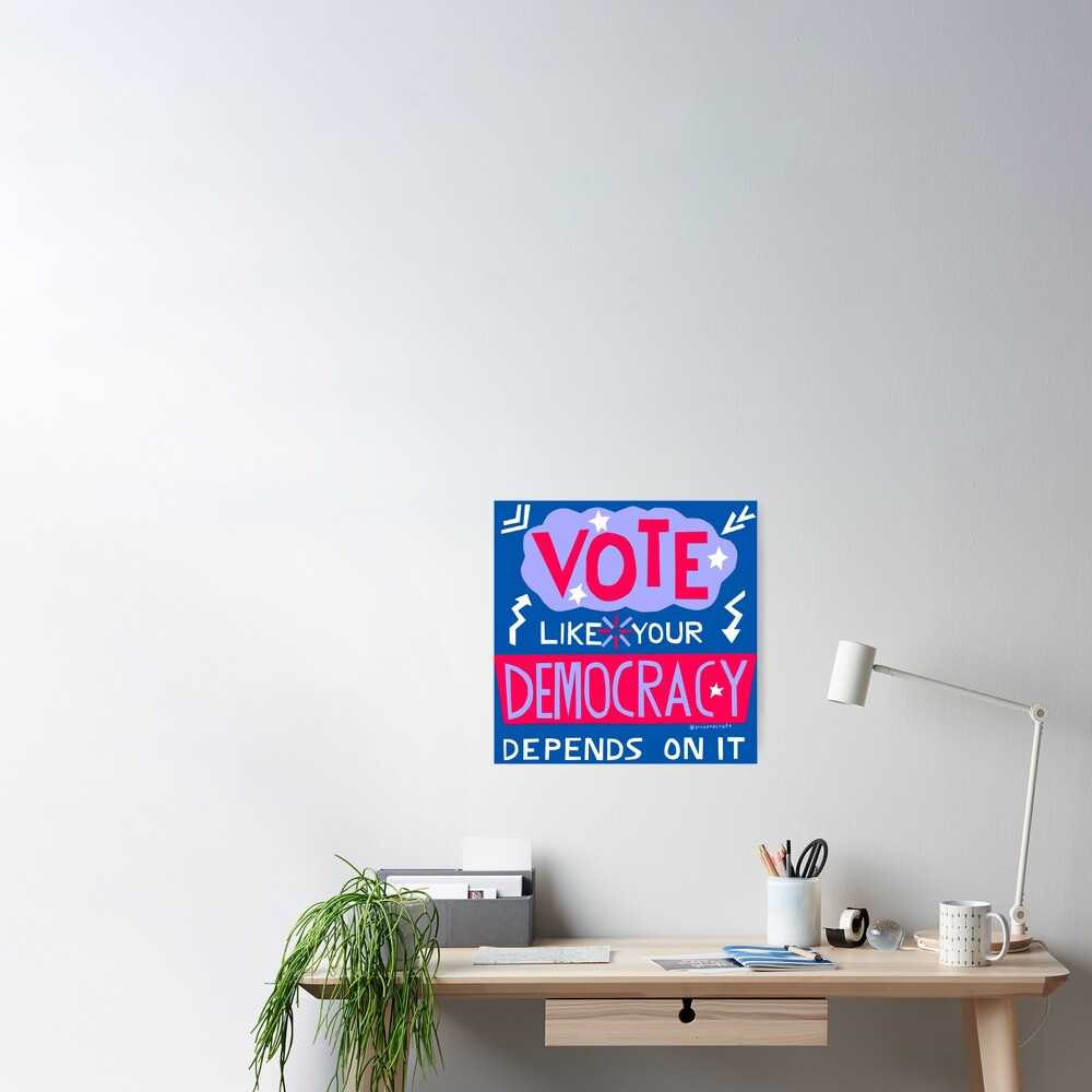 Vote Like Your Democracy Depends On It Poster