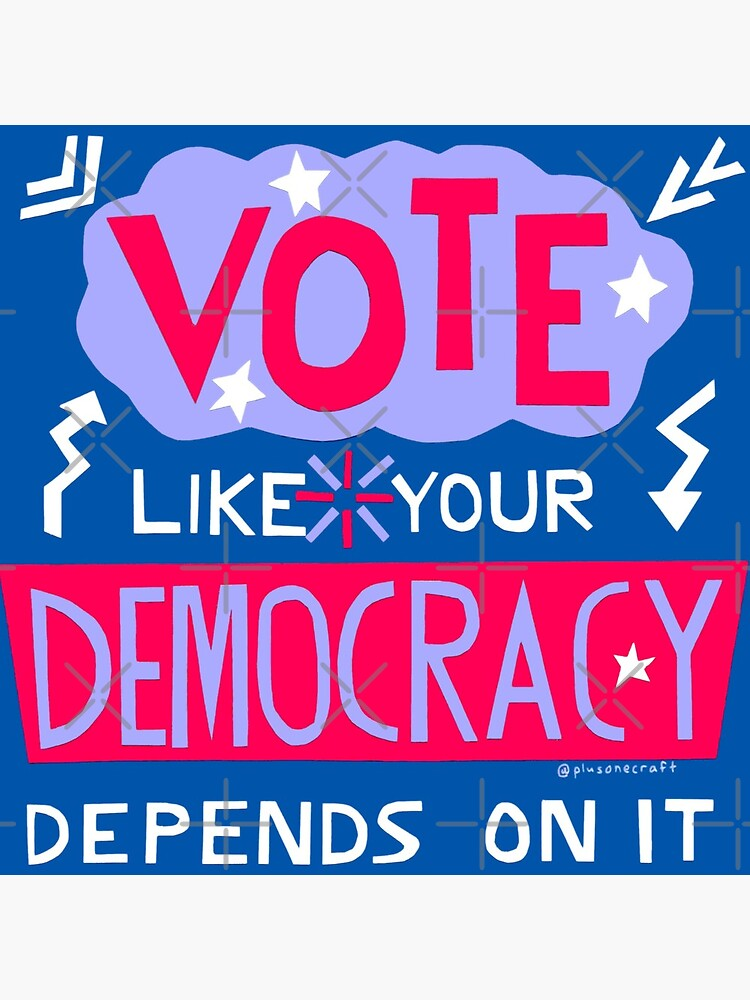 Vote Like Your Democracy Depends On It by PlusOneCraft