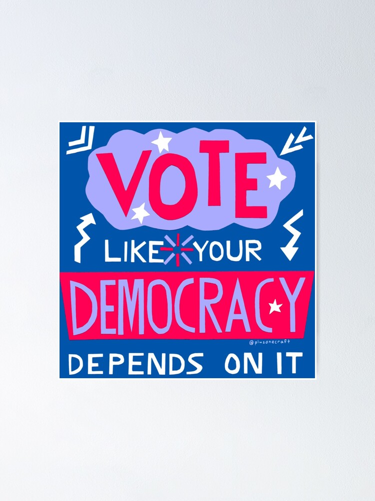 Alternate view of Vote Like Your Democracy Depends On It Poster