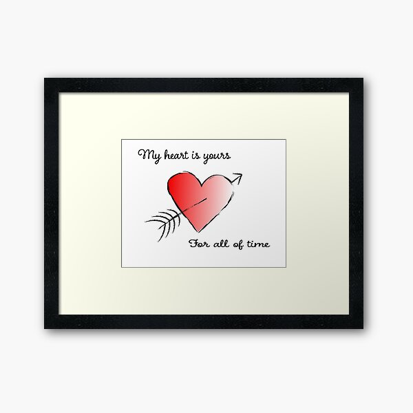 My Heart is Yours for All of Time Framed Art Print