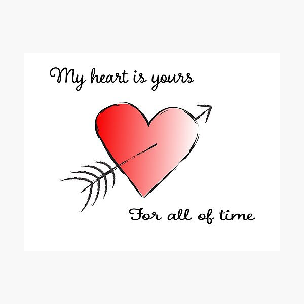 My Heart is Yours for All of Time Photographic Print
