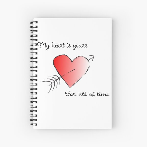 My Heart is Yours for All of Time Spiral Notebook