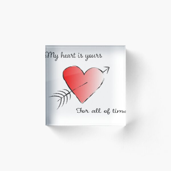 My Heart is Yours for All of Time Acrylic Block