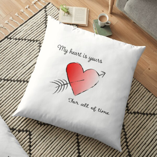 My Heart is Yours for All of Time Floor Pillow