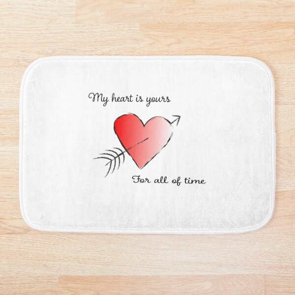 My Heart is Yours for All of Time Bath Mat