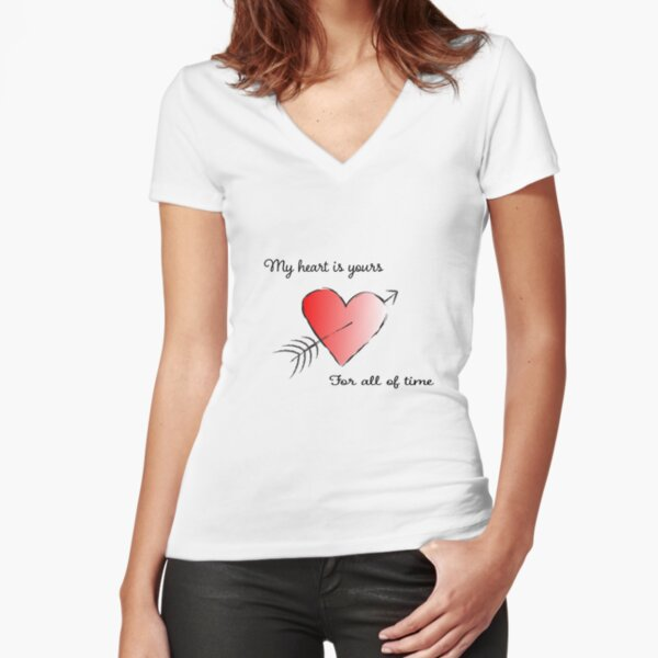 My Heart is Yours for All of Time Fitted V-Neck T-Shirt
