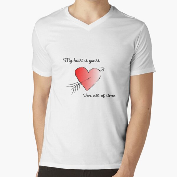 My Heart is Yours for All of Time V-Neck T-Shirt