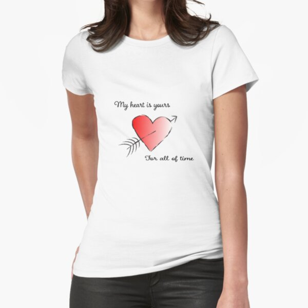 My Heart is Yours for All of Time Fitted T-Shirt