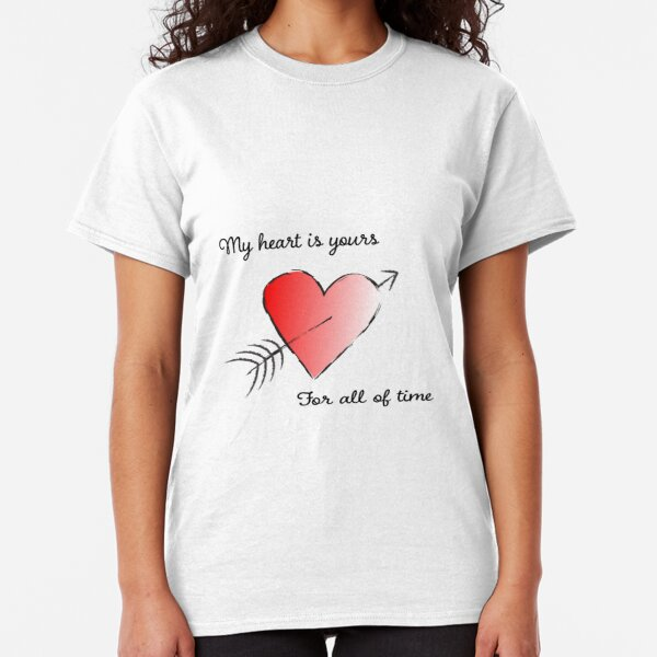 My Heart is Yours for All of Time Classic T-Shirt