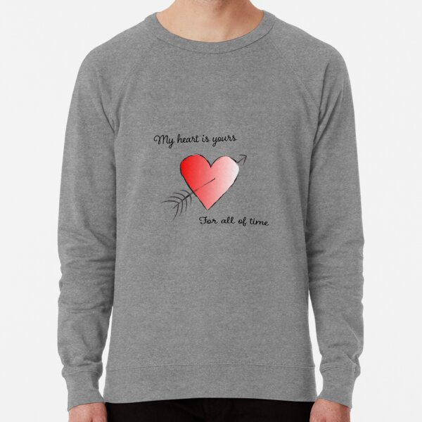 My Heart is Yours for All of Time Lightweight Sweatshirt