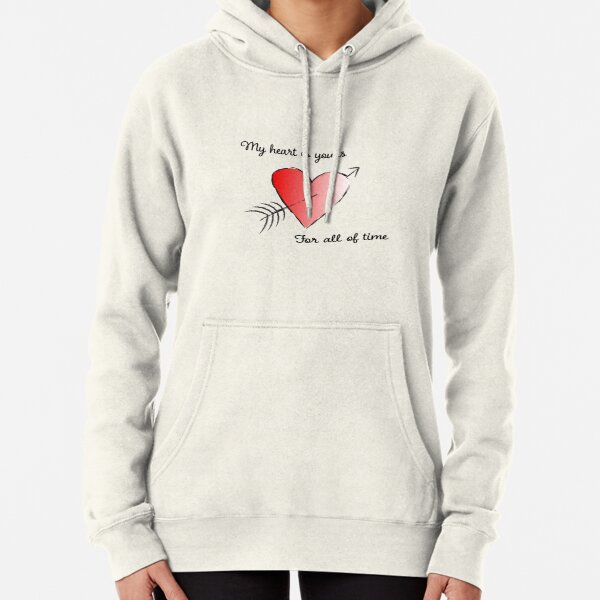 My Heart is Yours for All of Time Pullover Hoodie