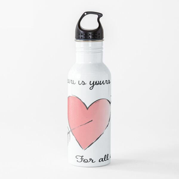 My Heart is Yours for All of Time Water Bottle
