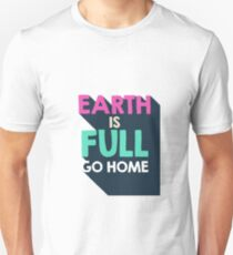 Earth is full, go home T-Shirt