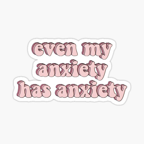 Even my anxiety has anxiety funny sticker Sticker
