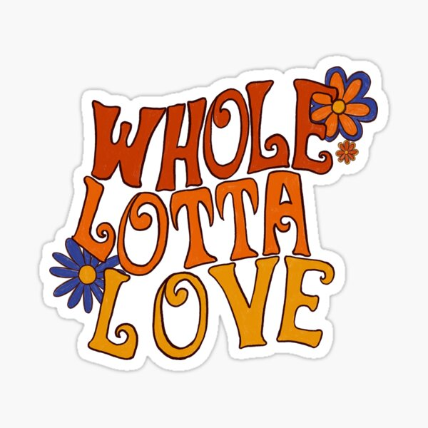 Whole lotta love Sticker