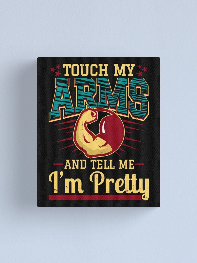Alternate view of Touch My Arms And Tell Me I'm Pretty Muscle Man product Canvas Print