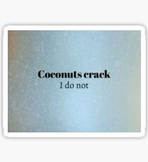 Cracking Coconuts Sticker