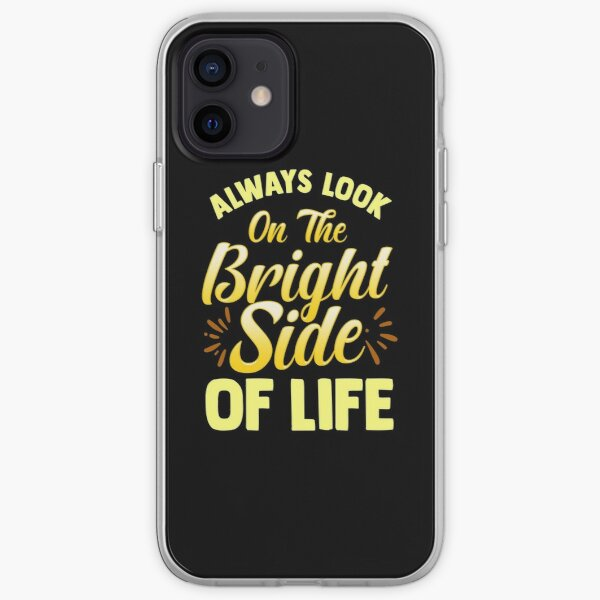 Always Look On The Bright Side Of Life Positivity iPhone Soft Case