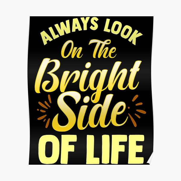 Always Look On The Bright Side Of Life Positivity Poster