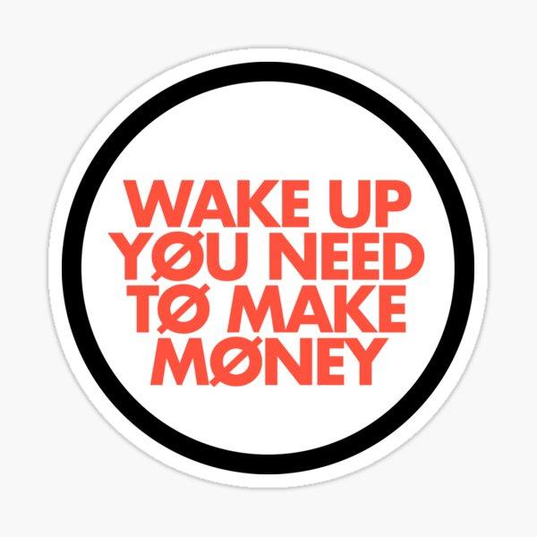 Réveillez-vous, vous devez gagner de l'argent || KELSEY ELLE ART Sticker