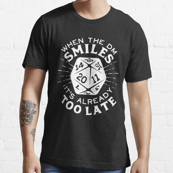 When The DM Smiles It's Already Too Late Essential T-Shirt