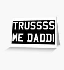 Trusss Me Daddi V2 Greeting Card