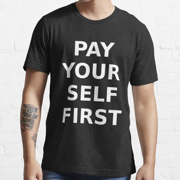 PAY YOURSELF FIRST Essential T-Shirt