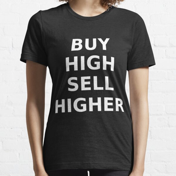 BUY HIGH SELL HIGHER Essential T-Shirt