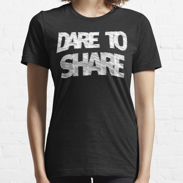 Dare to share | gift ideas for confident people Essential T-Shirt