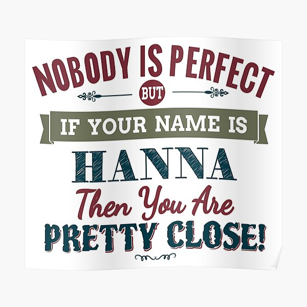 Nobody Is Perfect But If Your Name Is HANNA Then You Are Pretty Close! Poster