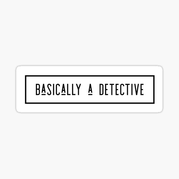 Basically a detective True Crime Sticker