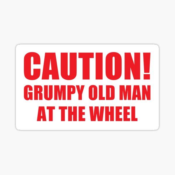 Caution - Grumpy Old Man At The Wheel / Funny Grumpy Man Car Window Bumper Sticker