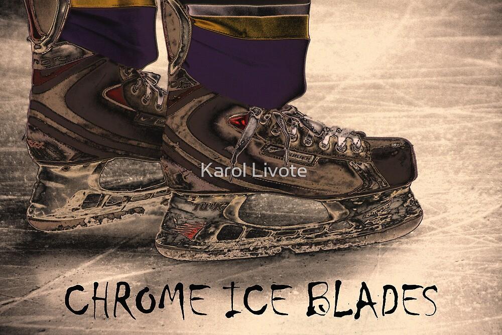 Chrome Ice Blades by Karol Livote