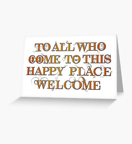 To All Who Come to This Happy Place (Black) - Print Greeting Card