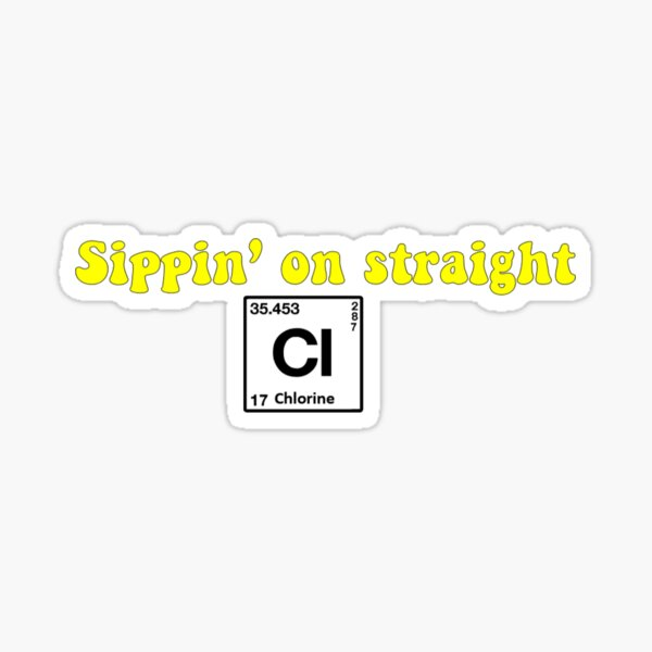 Sippin on straight chlorine Sticker