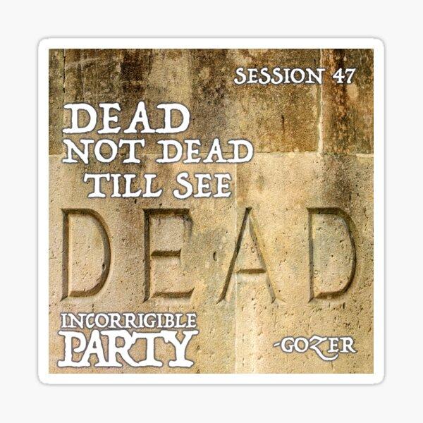 Dead Not Dead Sticker