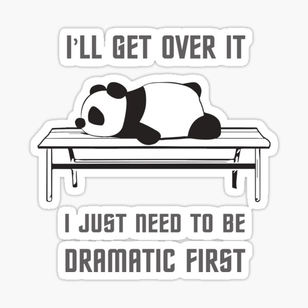 I'll Get Over It I Just Need To Be Dramatic First  Sticker