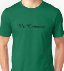 Mr. Comatose (black text) Unisex T-Shirt 36572a739