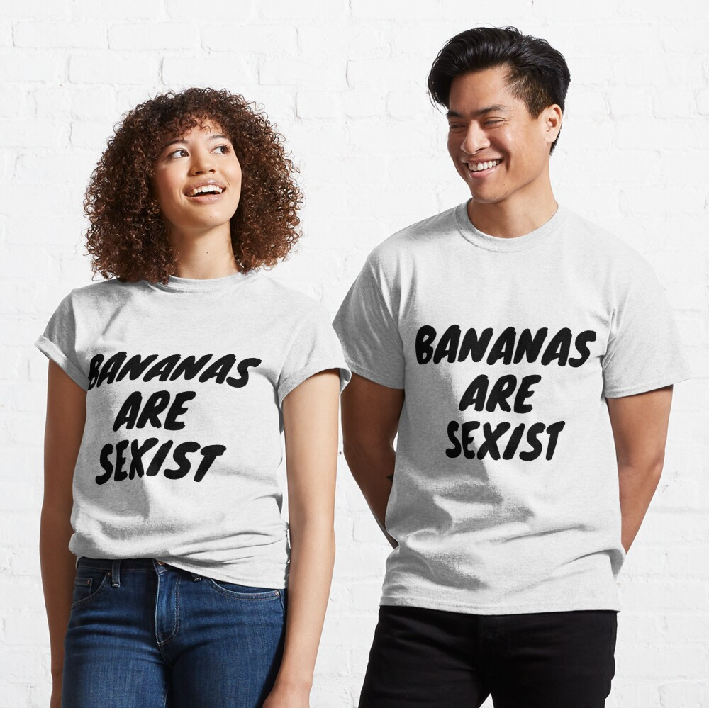 Bananas Are Sexist Classic T-Shirt