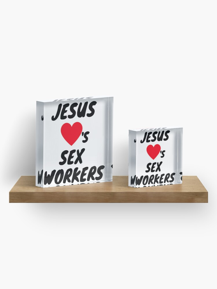 Alternate view of JESUS LOVES SEX WORKERS Acrylic Block