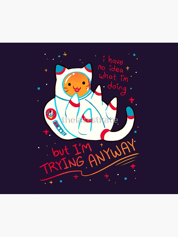 """""""I'M TRYING ANYWAY"""" Catstronaut by thelatestkate"""