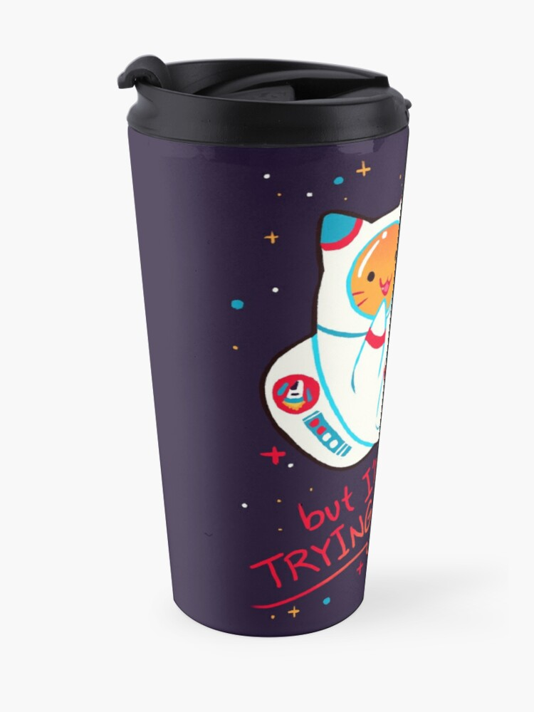 "Alternate view of ""I'M TRYING ANYWAY"" Catstronaut Travel Mug"