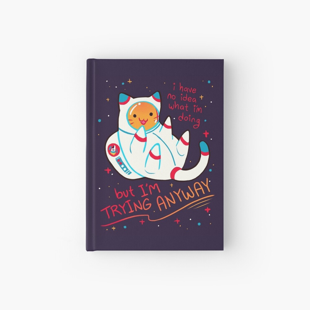 """""""I'M TRYING ANYWAY"""" Catstronaut Hardcover Journal"""
