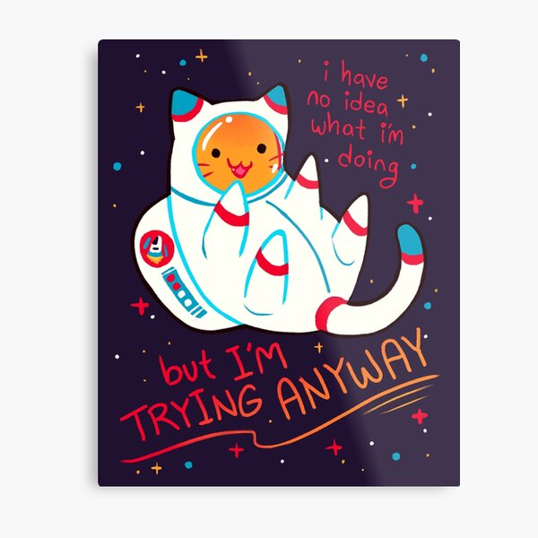 """""""I'M TRYING ANYWAY"""" Catstronaut Metal Print"""