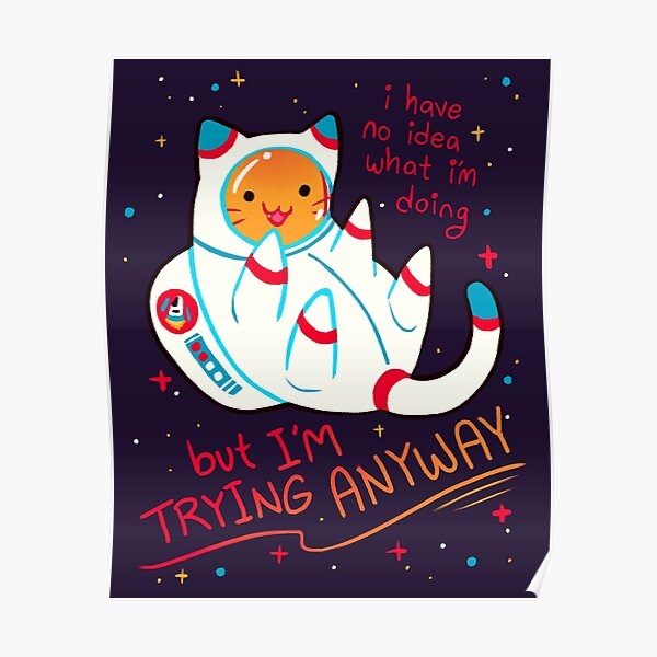 """""""I'M TRYING ANYWAY"""" Catstronaut Poster"""