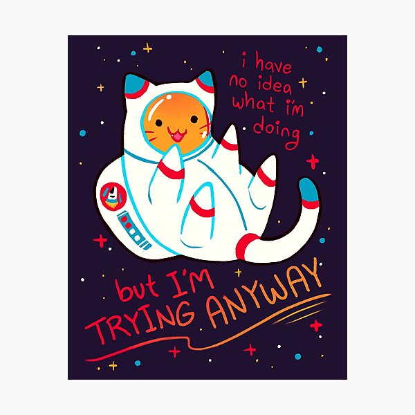 """I'M TRYING ANYWAY"" Catstronaut Photographic Print"
